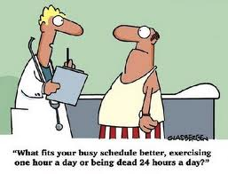 Cartoon: Exercise 1 hour a day or dead 24 hours a day? or die!